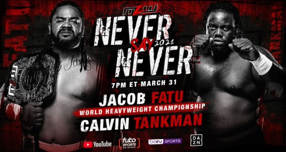 MLW  Never Say Never 2021:  Whole lotta Heavyweight Hustle going on