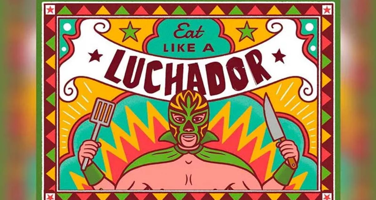 Behind the Gimmick Table: Time to 'Eat Like a Luchador'